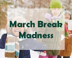 March Break Madness
